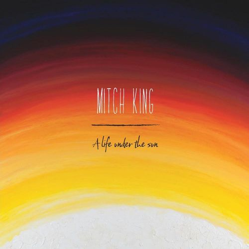 Mitch King – A Life Under The Sun Digital Download by Sounds Better Together