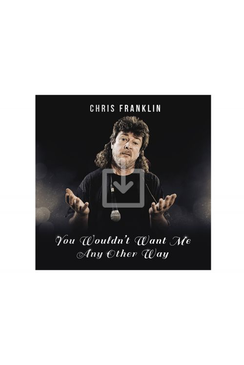 You Wouldn't Want Me Any Other Way (Album Download) by Chris Franklin