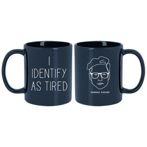 I Identify As Tired | Mug I Identify As Tired Mug by Hannah Gadsby